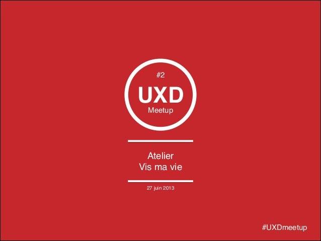 UXDMeetup Atelier! Vis ma vie #UXDmeetup #2 27 juin 2013