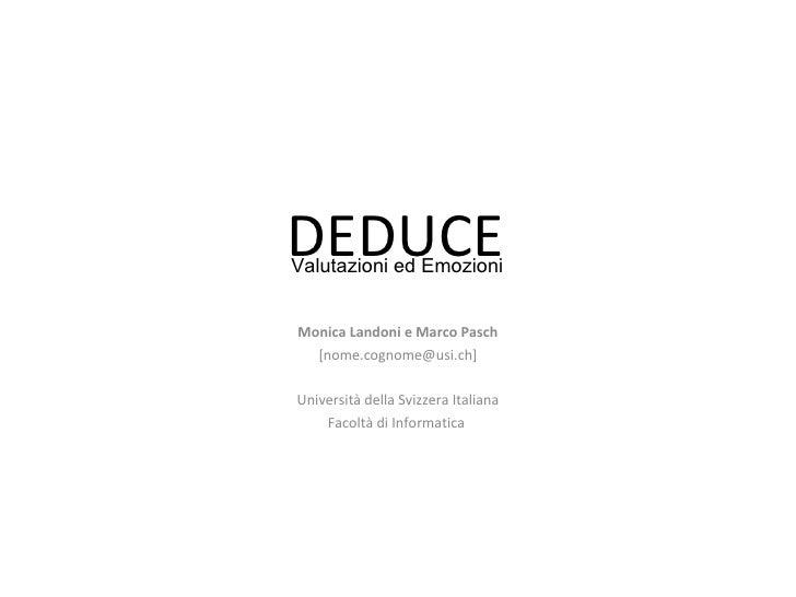 DEDUCE Monica Landoni e Marco Pasch [nome.cognome@usi.ch] Università della Svizzera Italiana Facoltà di Informatica  Valut...