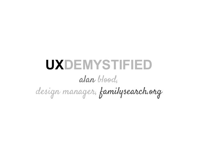 UXDEMYSTIFIED alan blood, design manager, familysearch.org