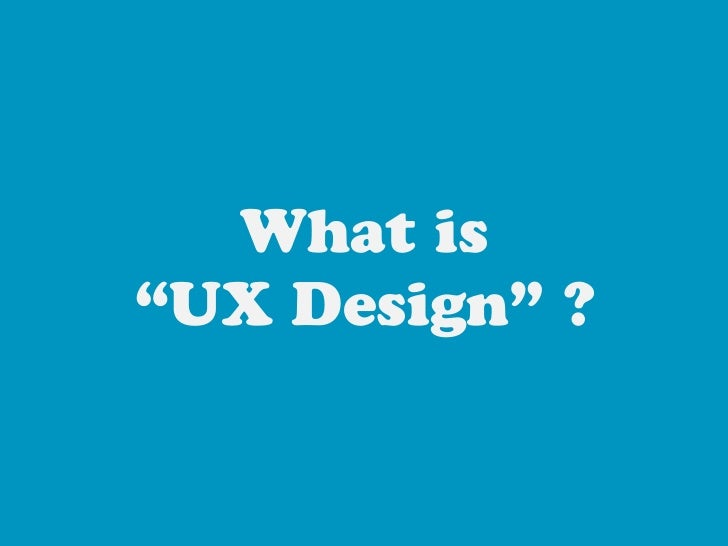 "What is""UX Design"" ?"