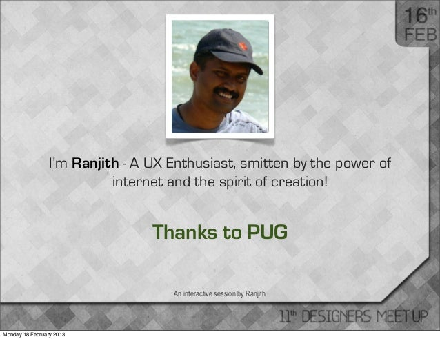 I'm Ranjith - A UX Enthusiast, smitten by the power of                           internet and the spirit of creation!     ...