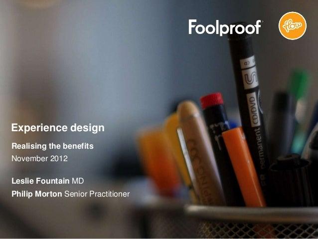 Experience designRealising the benefitsNovember 2012Leslie Fountain MDPhilip Morton Senior Practitioner