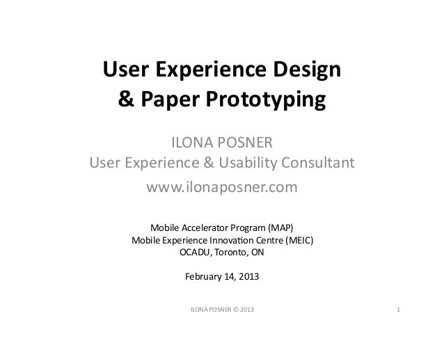 User	  Experience	  Design	  	     &	  Paper	  Prototyping	  	  	                ILONA	  POSNER	  User	  Experience	  &	  ...