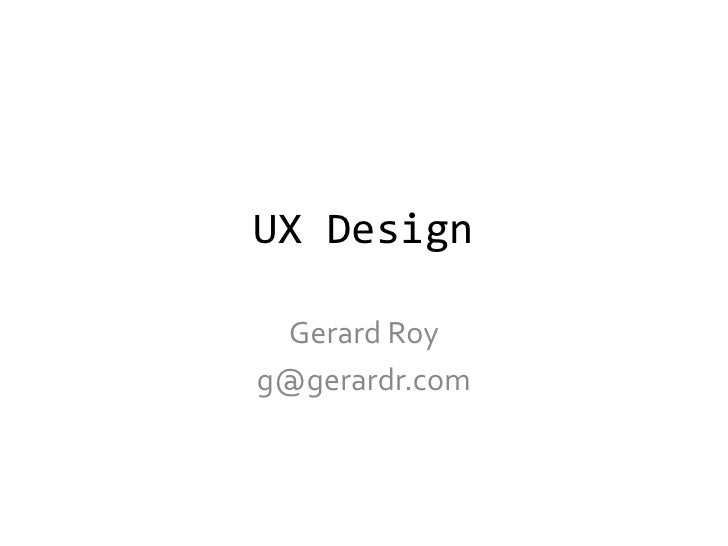 Ux design presentation by gerard roy   digital creativity