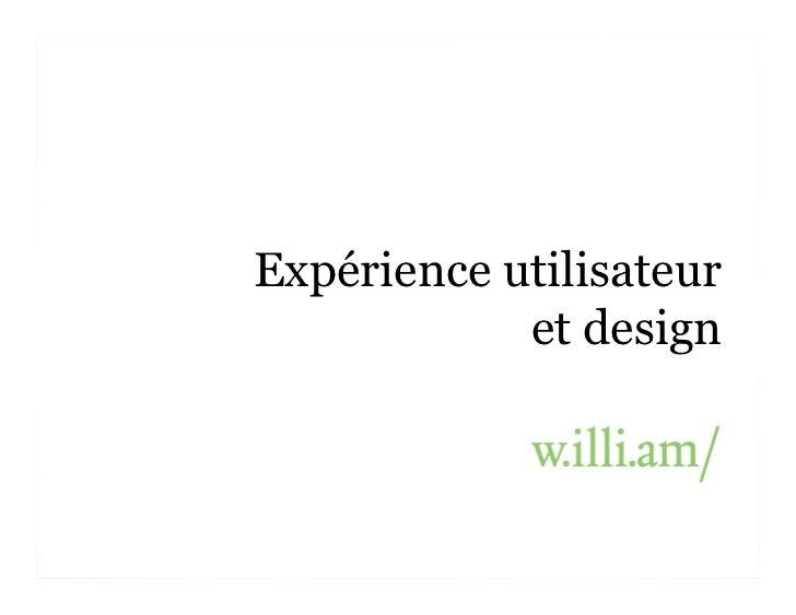 Expérience utilisateur            et design