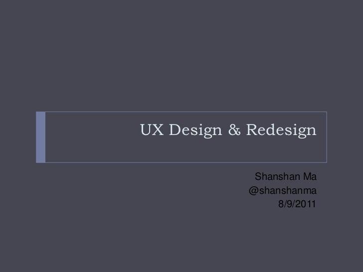 UX Design & Redesign<br />ShanshanMa<br />@shanshanma<br />8/9/2011<br />