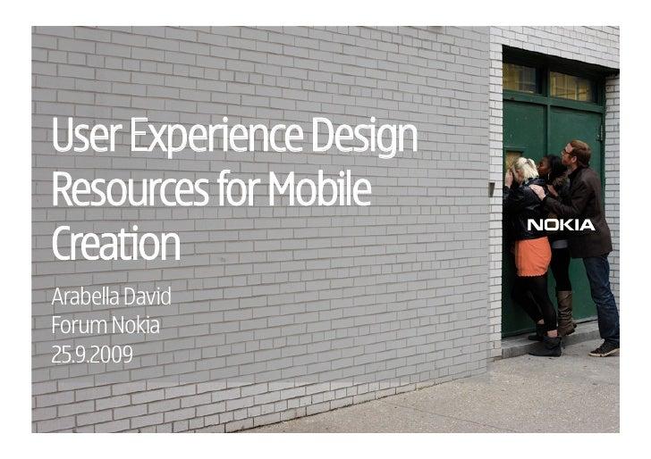 User Experience Design Resources for Mobile Creation Arabella David Forum Nokia 25.9.2009