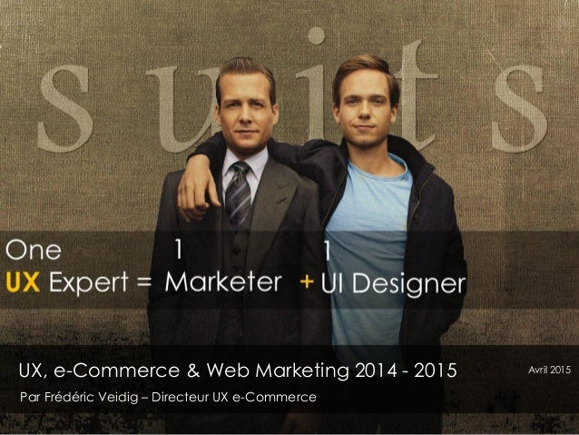 UX, e-Commerce & e-Business Frédéric Veidig - Directeur UX e-Commerce & e-Business UX, e-Commerce & Web Marketing 2014 - 2...