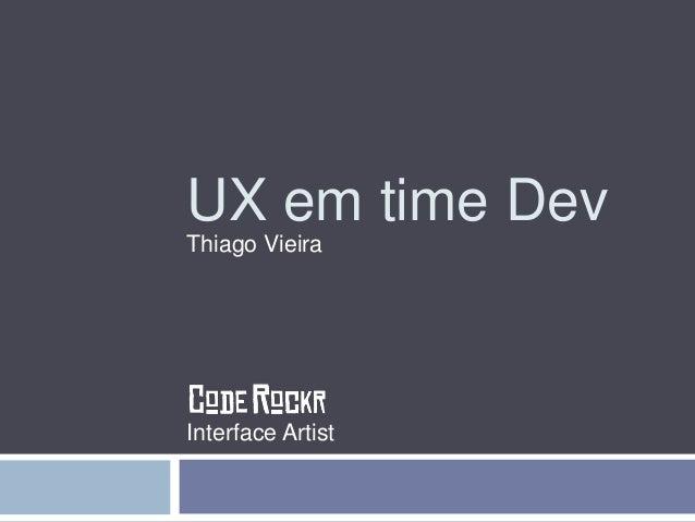 UX em time Dev  Thiago Vieira  Interface Artist