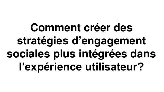 Comment créer des  stratégies d'engagement  sociales plus intégrées dans  l'expérience utilisateur?