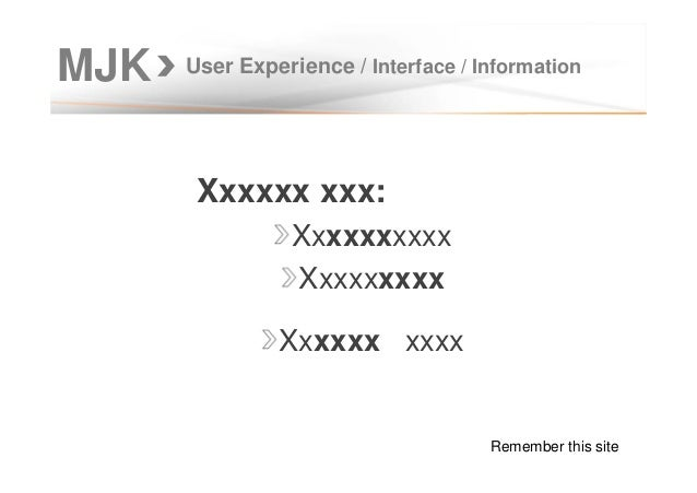 MJK User Experience / Interface / Information Xxxxxx xxx: Xxxxxxxxxx Xxxxxxxxx Xxxxxx xxxx Remember this site