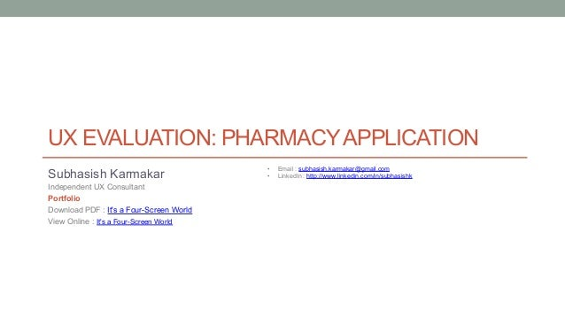 UX EVALUATION: PHARMACYAPPLICATION •  Email : subhasish.karmakar@gmail.com •  LinkedIn : http://www.linkedin.com/in/subhas...