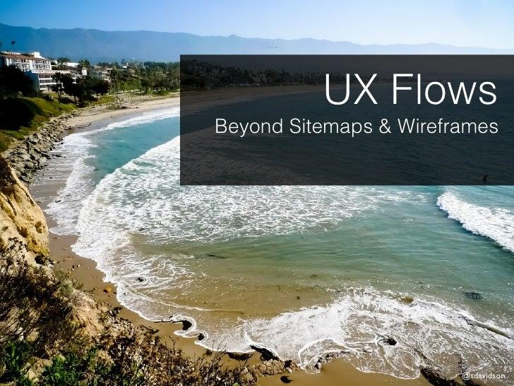UX FlowsBeyond Sitemaps & Wireframes                        @tdavidson