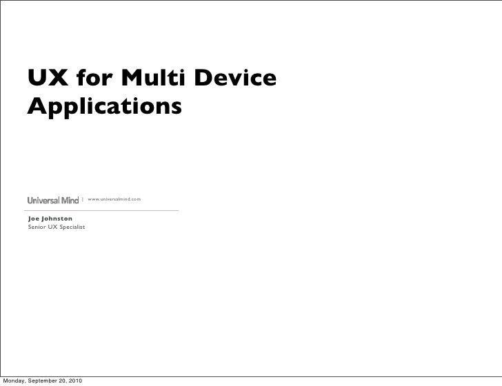 UX for Multi Device        Applications                             | www.universalmind.com           Joe Johnston        ...