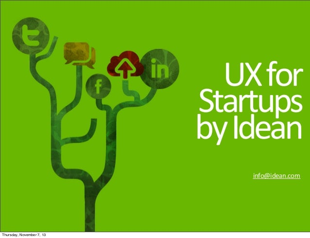 UX	   for Startups	    by	   Idean info@idean.com  Thursday, November 7, 13