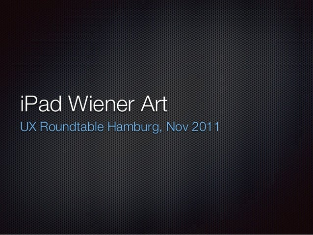 iPad Wiener Art UX Roundtable Hamburg, Nov 2011