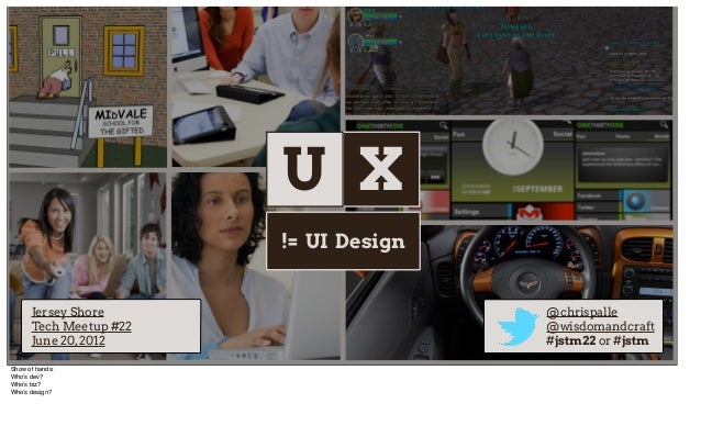U X                        != UI Design      Jersey Shore                     @chrispalle      Tech Meetup #22            ...