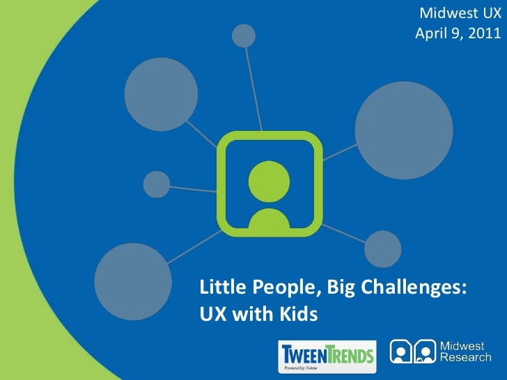 Little People, Big Challenges: UX with Kids. Presented at Midwest UX 2011 in Columbus, Ohio.