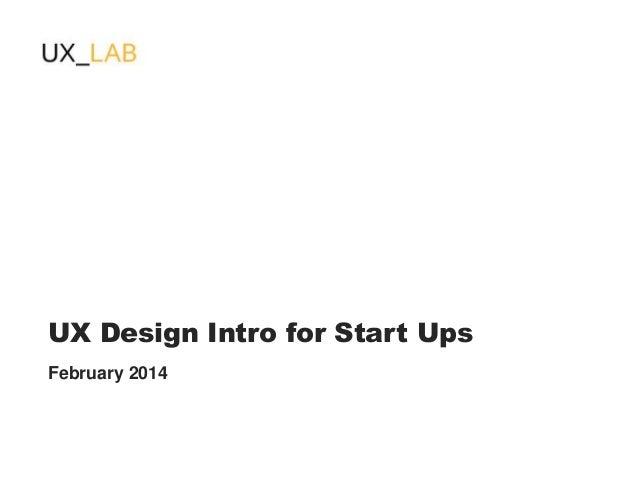 UX Design Intro for Start Ups February 2014