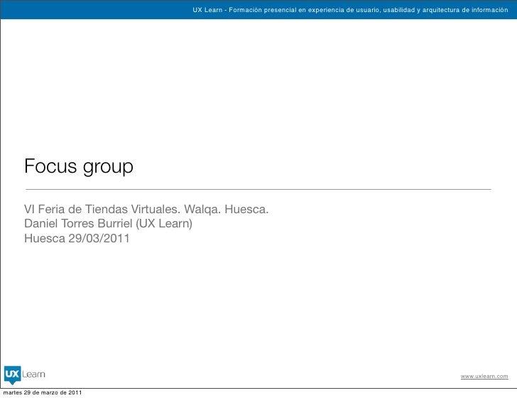 UX Learn - Formación presencial en experiencia de usuario, usabilidad y arquitectura de información      Focus group      ...