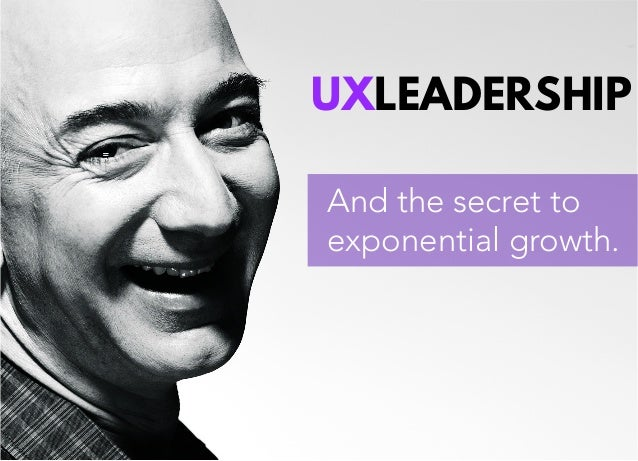 UXLEADERSHIP  And the secret to  exponential growth.