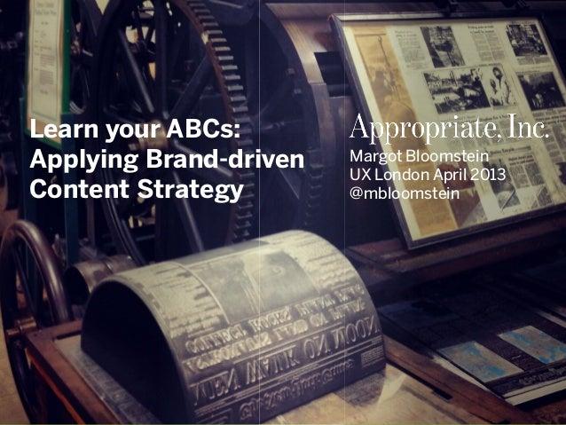 @mbloomstein | #UXLondon 1Learn your ABCs:Applying Brand-driven    Margot Bloomstein                         UX London Apr...