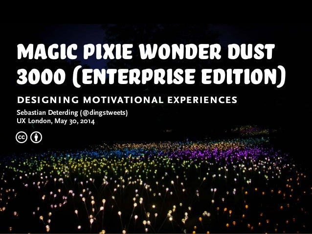 magic pixie wonder dust 3000 (enterprise Edition) designing motivational experiences Sebastian Deterding (@dingstweets) UX...