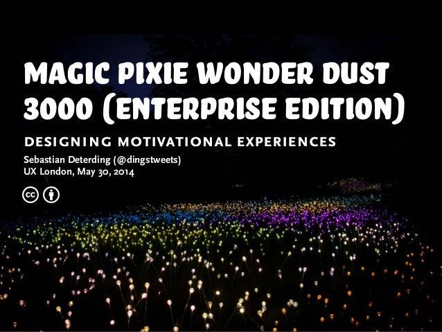 Magic Pixie Wonder Dust 3000 (Enterprise Edition): Designing Motivational Experiences