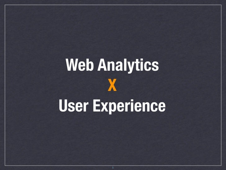 Web Analytics       XUser Experience       1