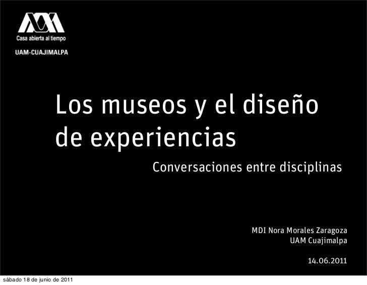 Los museos y el diseño                   de experiencias                             Conversaciones entre disciplinas     ...