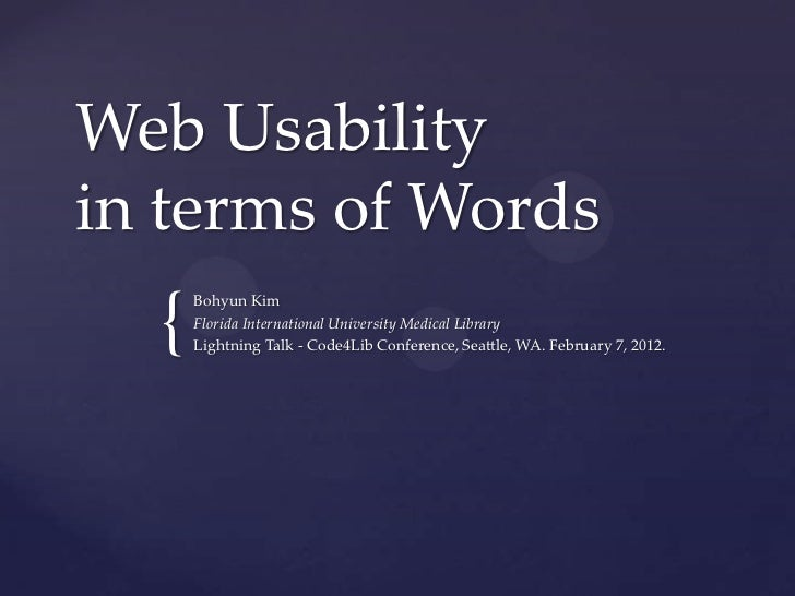 Web Usabilityin terms of Words  {      Bohyun Kim      Florida International University Medical Library      Lightning Tal...
