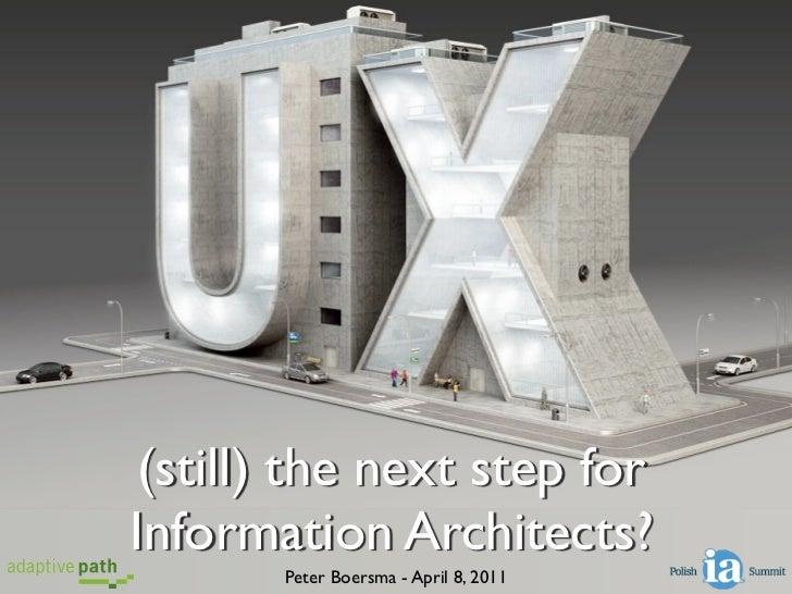 (still) the next step forInformation Architects?       Peter Boersma - April 8, 2011
