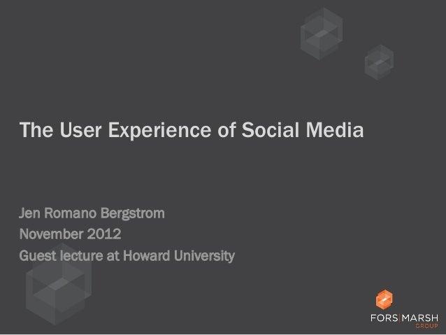 The User Experience of Social Media  Jen Romano Bergstrom November 2012 Guest lecture at Howard University