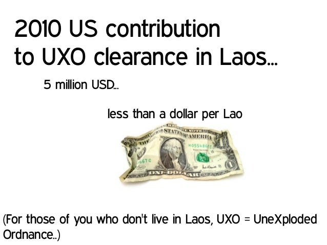 5 million USD... less than a dollar per Lao 2010 US contribution to UXO clearance in Laos... (For those of you who don't l...