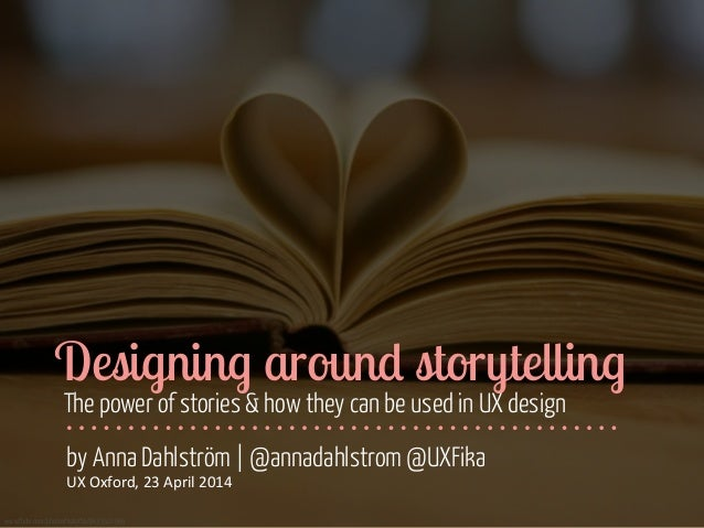 Designing around storytelling - UX Oxford, 23 April 2014