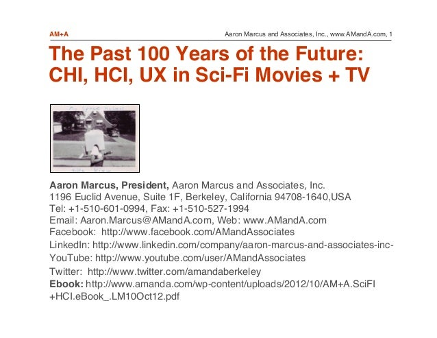 Aaron Marcus and Associates, Inc., www.AMandA.com, 1!AM+A! The Past 100 Years of the Future: CHI, HCI, UX in Sci-Fi Movie...