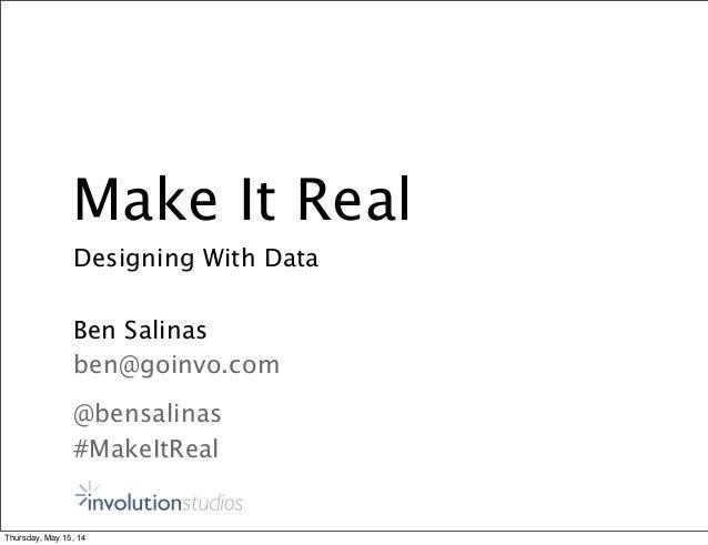 Make It Real Designing With Data Ben Salinas ben@goinvo.com @bensalinas #MakeItReal Thursday, May 15, 14
