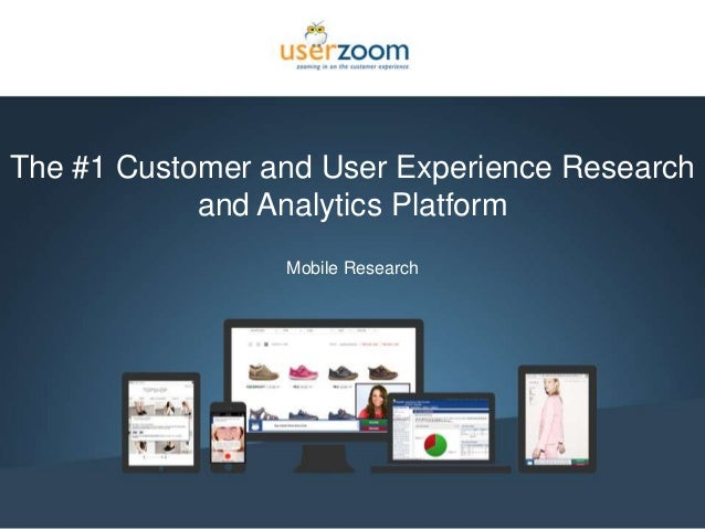 1 The #1 Customer and User Experience Research and Analytics Platform Mobile Research