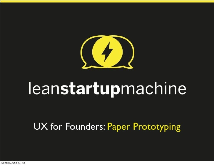 UX for Founders: Paper PrototypingSunday, June 17, 12