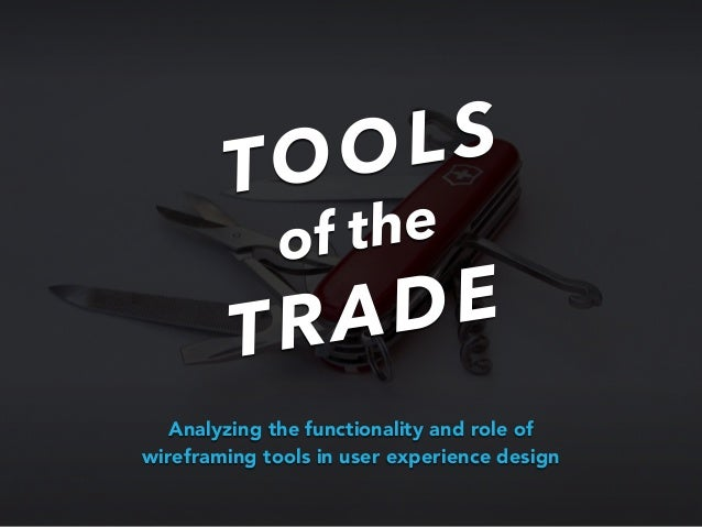 TOOLSof theTRADEAnalyzing the functionality and role ofwireframing tools in user experience design