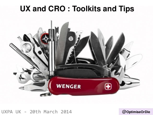 UX and CRO : Toolkits and Tips UXPA UK - 20th March 2014 @OptimiseOrDie