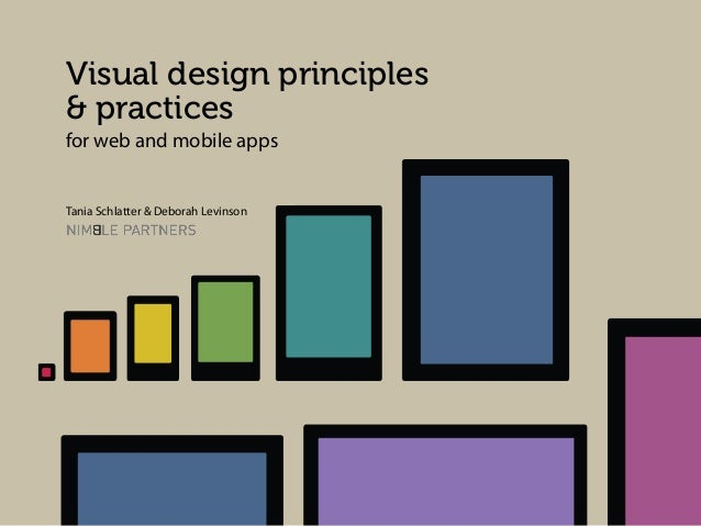 Visual design principles & practices for web and mobile apps  Tania Schlatter & Deborah Levinson