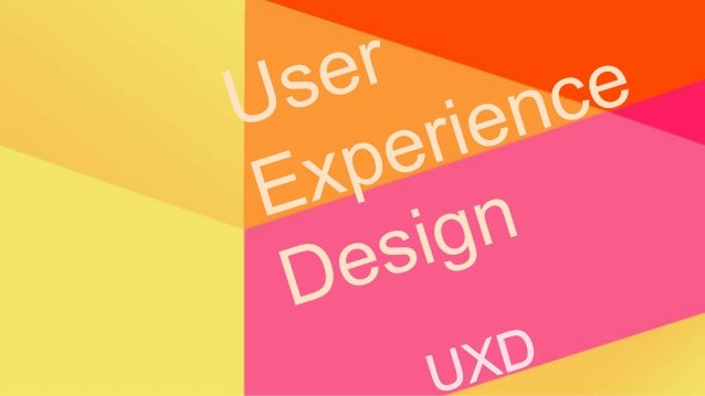 User Experience Design - Why, How and Where