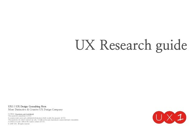 UX Research guide UX1 | UX Design Consulting Firm Most Distinctive & Creative UX Design Company NOTICE: Proprietary and Co...