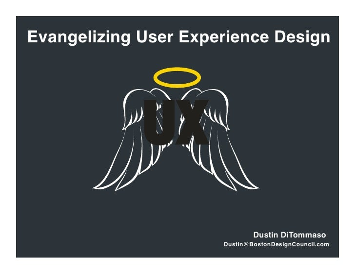 Evangelizing User Experience Design                  UX                               Dustin DiTommaso                    ...