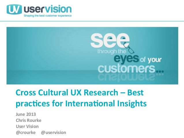 Cross	   Cultural	   UX	   Research	   –	   Best	    prac3ces	   for	   Interna3onal	   Insights	    June	   2013	    Chri...