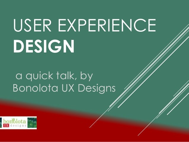 USER EXPERIENCE DESIGN a quick talk, by Bonolota UX Designs