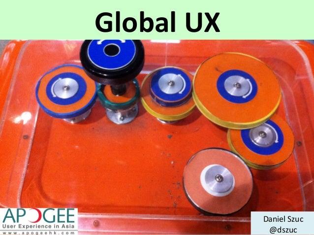 Daniel  Szuc   @dszuc   Global  UX