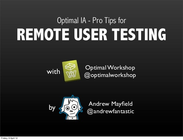 Optimal IA - Pro tips for Remote User Testing - San Diego 2012