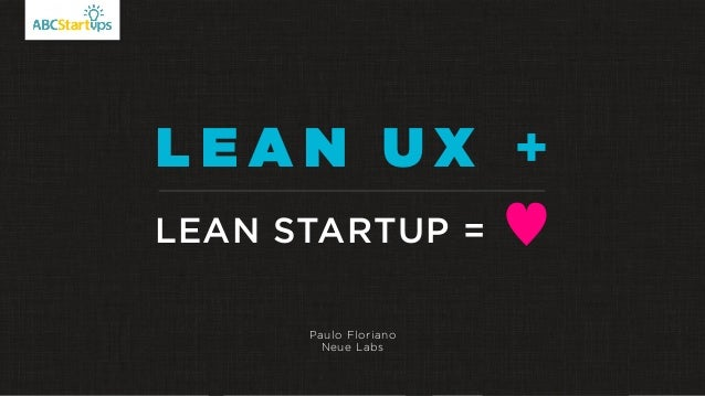 L E A N U X + LEAN STARTUP = ♥ Paulo Floriano Neue Labs